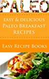 Paleo for Beginners: Delicious and Easy Paleo Breakfast Recipes