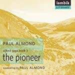 The Pioneer: Alford Saga, Book 3 (       UNABRIDGED) by Paul Almond Narrated by Paul Almond