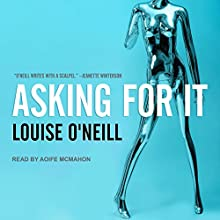 Asking for It Audiobook by Louise O'Neill Narrated by Aoife McMahon