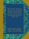 Riders New York city and vicinity, including Newark, Yorkers and Jersey City; a guide-book for travelers, with 16 maps and 18 plans, comp. and