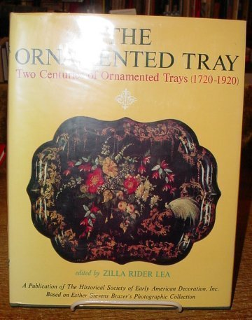 The Ornamented Tray: Two Centuries of Ornamented Trays (1720-1920)