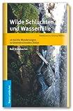 Wilde Schluchten und Wasserfälle - 16 leichte Wanderungen zu beeindruckenden Naturschauplätzen title=