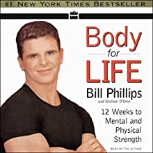 Body for Life: 12 Weeks to Mental and Physical Strength Audiobook by Bill Phillips, Michael D'Orso Narrated by Bill Phillips