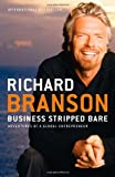 Business Stripped Bare: Adventures of a Global Entrepreneur (1591844061) by Branson, Richard