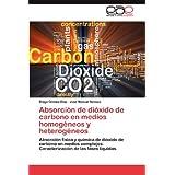 Absorción de dióxido de carbono en medios homogéneos y heterogéneos: Absorción física y química de dióxido de...