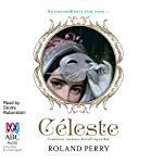 Celeste: The Parisian Courtesan Who Became a Countess and Bestselling Writer | Roland Perry