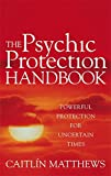 The Psychic Protection Handbook: Powerful protection for uncertain times