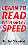 Learn to Read  with Great Speed! Only 10 minutes a day! (How to Change Your Life in 10 Minutes a Day)