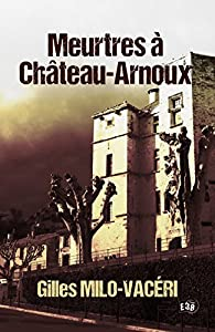 Meurtres A Chateau Arnoux Gilles Milo Vaceri Babelio