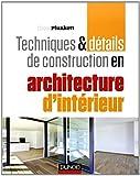 Techniques et détails de construction en architecture d'intérieur: Matériaux, éléments et structures, conception, réalisation, finitions