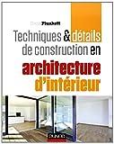 echange, troc Drew Plunkett - Techniques et détails de construction en architecture d'intérieur: Matériaux, éléments et structures, conception, réalisa
