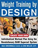 img - for Weight Training By Design: Customize Your Own Fitness and Weight Loss Program Using the Revolutionary BAM Superset System book / textbook / text book