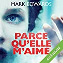 Parce qu'elle m'aime Audiobook by Mark Edwards Narrated by Olivier Chauvel