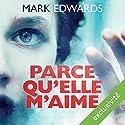Parce qu'elle m'aime | Livre audio Auteur(s) : Mark Edwards Narrateur(s) : Olivier Chauvel