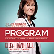 The Program: The Brain-Smart Approach to the Healthiest You: The Life-Changing 12-Week Method | [Kelly Traver, Betty Kelly Sargent]