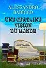 Une certaine vision du monde. Cinquante livres que j'ai lus et aimés (2002-2012)