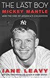 The Last Boy: Mickey Mantle and the End of America s Childhood