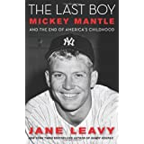 The Last Boy: Mickey Mantle and the End of America's Childhood ~ Jane Leavy