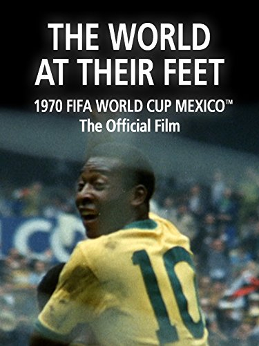 The World at their Feet: The Official film of 1970 FIFA World Cup Mexico on Amazon Prime Video UK