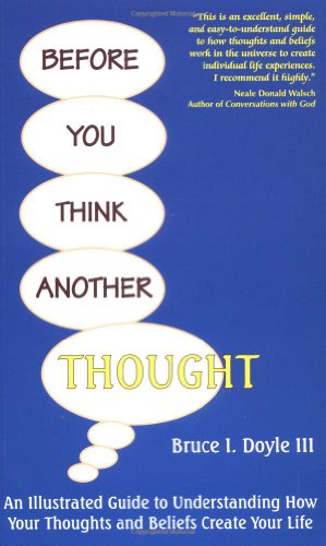 Before You Think Another Thought: An Illustrated Guide to Understanding How Your Thoughts and Beliefs Create Your Life