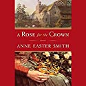 A Rose for the Crown (       UNABRIDGED) by Anne Easter Smith Narrated by Rosalyn Landor