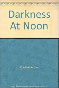 darkness at noon Get all the key plot points of arthur koestler's darkness at noon on one page  from the creators of sparknotes.