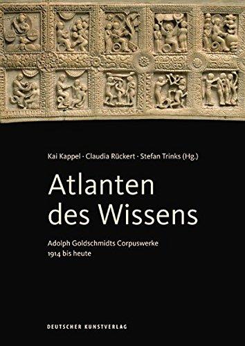 Atlanten des Wissens: Adolph Goldschmidts Corpuswerke 1914 bis heute