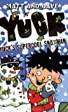 Matthew Morgan Yuck's Supercool Snotman
