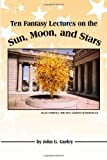 img - for Ten Fantasy Lectures on the Sun, Moon, and Stars book / textbook / text book