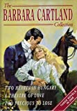 """The Barbara Cartland Collection: """"Two Hearts in Hungary"""", """"Theatre of Love"""" and """"Too Precious to Lose"""" v. 1"""