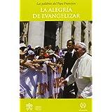 Alegria de evangelizar, la - las palabras de papa Francisco