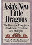 img - for Asia's New Little Dragons: The Dynamic Emergence of Indonesia, Thailand, and Malaysia by Steven Schlossstein (1991-06-03) book / textbook / text book