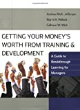 img - for Getting Your Money's Worth from Training and Development: A Guide to Breakthrough Learning for Managers and Participants book / textbook / text book