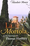 img - for La Mortola: In the Footsteps of Thomas Hanbury by Alasdair Moore (2004-05-01) book / textbook / text book