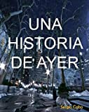 img - for Una Historia de Ayer (Spanish Edition) book / textbook / text book