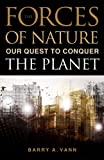 Image of Forces of Nature: Our Quest to Conquer the Planet