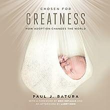 Chosen for Greatness: How Adoption Changes the World | Livre audio Auteur(s) : Paul Batura Narrateur(s) : Michelle Murillo