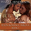 Teton Sunrise: Teton Romance Trilogy, Book 1 Audiobook by Peggy L. Henderson Narrated by Steve Marvel