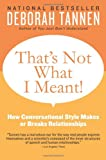 That's Not What I Meant!: How Conversational Style Makes or Breaks Relationships (0062062999) by Tannen, Deborah
