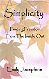 Simplicity: Finding Freedom From The Inside Out