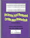 Electronic Fetal Monitoring (EFM) Certification Review Book, 2nd Edition