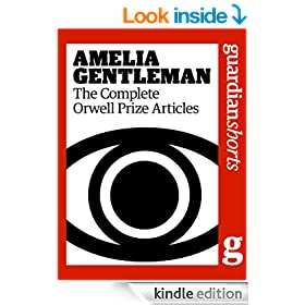 Amelia Gentleman: The Complete Orwell Prize Articles (Guardian Shorts)