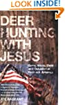 Deer Hunting with Jesus: Guns, Votes,...