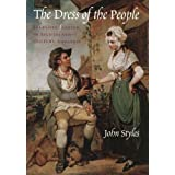 The Dress of the People: Everyday Fashion in Eighteenth-Century England ~ John Styles