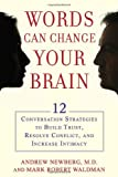 Words Can Change Your Brain: 12 Conversation Strategies to Build Trust, Resolve Conflict, and Increase Intimacy (1594630909) by Newberg, Andrew