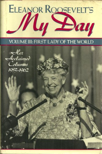 Eleanor Roosevelt's My Day: First Lady of the World : Her Acclaimed Columns 1953-1962, Roosevelt, Eleanor