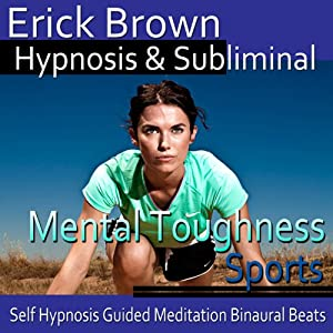 Mental Toughness in Sports Hypnosis: Get in The Zone & Be a Better Athlete, Guided Meditation, Self Hypnosis, Binaural Beats | [Erick Brown Hypnosis]
