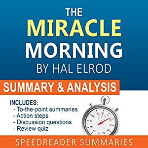 The Miracle Morning, by Hal Elrod: A Summary and Analysis Audiobook