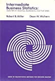 Intermediate Business Statistics: Analysis of Variance, Regression, and Time Series (Series in quantitative methods for decision making) (0030891019) by Robert B. Miller