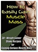 Bodybuilding Recipes: Weight Gainer Shake Recipes | How to Easily Gain Muscle Mass with these 30 Recipes + 3 BONUS recipes (Bodybuilding Nutrition,bodybuilding diet,bodybuilding cookbook)
